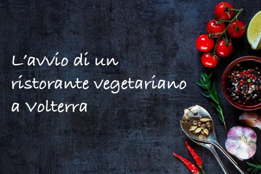 Racconto la creazione ed apertura di un ristorante vegetariano a Volterra, in Toscana.